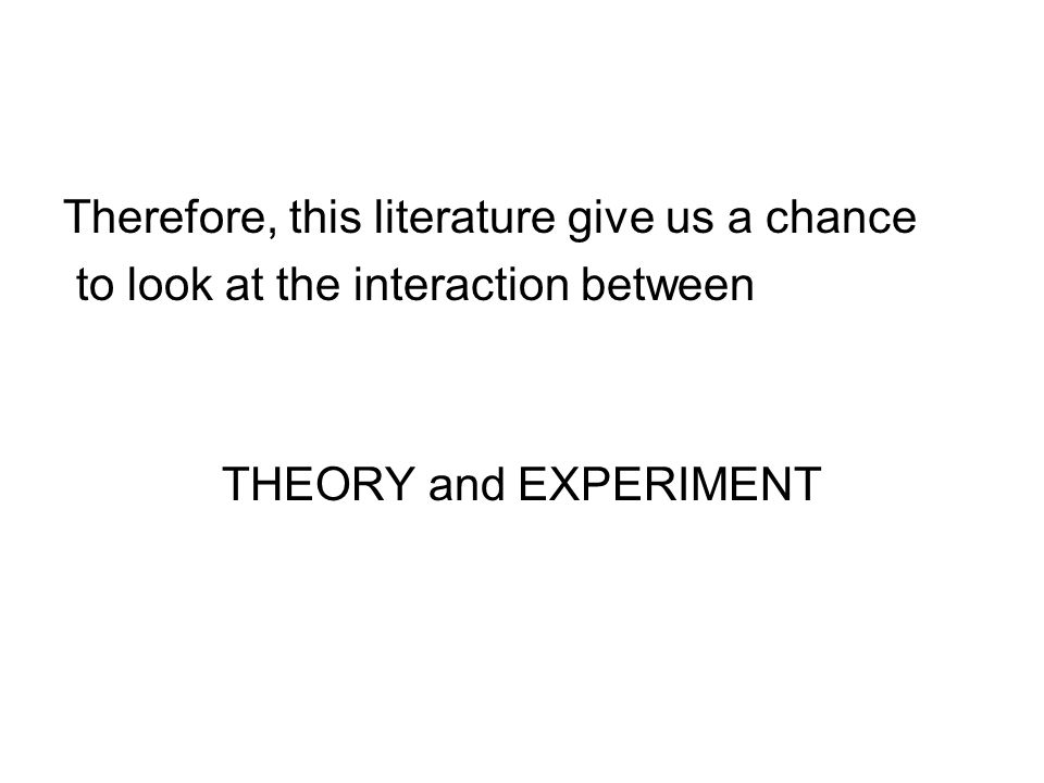 Therefore, this literature give us a chance to look at the interaction between THEORY and EXPERIMENT