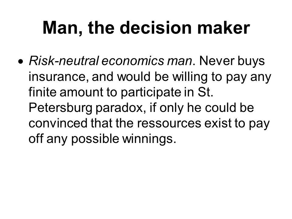 Man, the decision maker  Risk-neutral economics man.