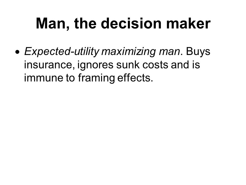 Man, the decision maker  Expected-utility maximizing man.