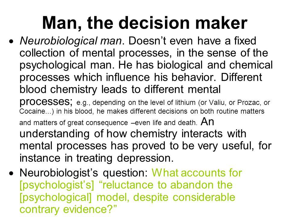 Man, the decision maker  Neurobiological man.