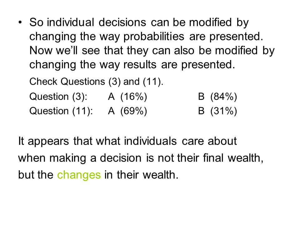 So individual decisions can be modified by changing the way probabilities are presented.