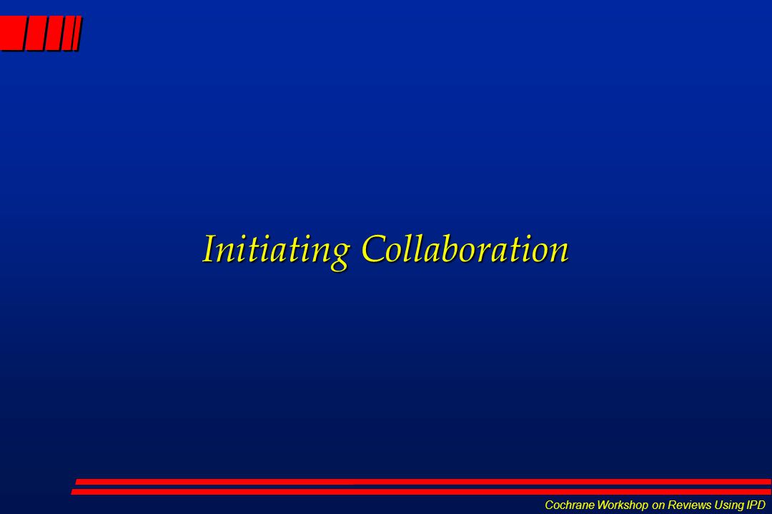Cochrane Workshop on Reviews Using IPD Initiating Collaboration