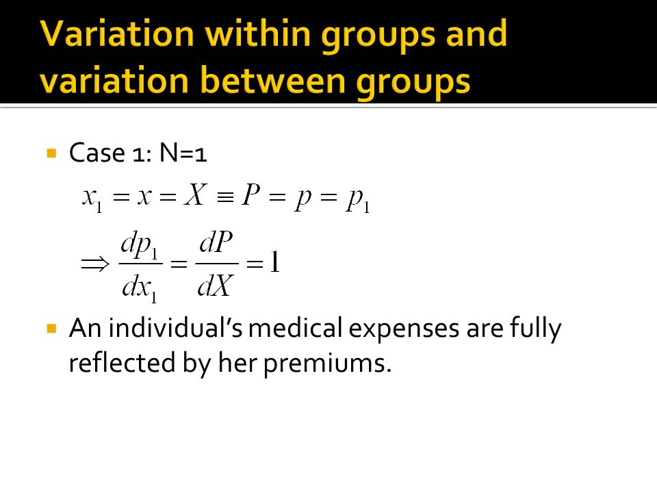  Case 1: N=1  An individual's medical expenses are fully reflected by her premiums.