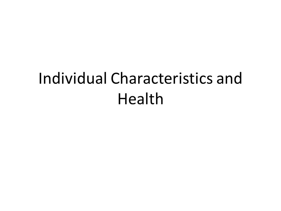 Session Aims To explore different influences on health at an individual level To critique some of the key factors influencing health at an individual level drawing on current theory, research and debates To understand the extent to which individual characteristics and experience influence health throughout the life span