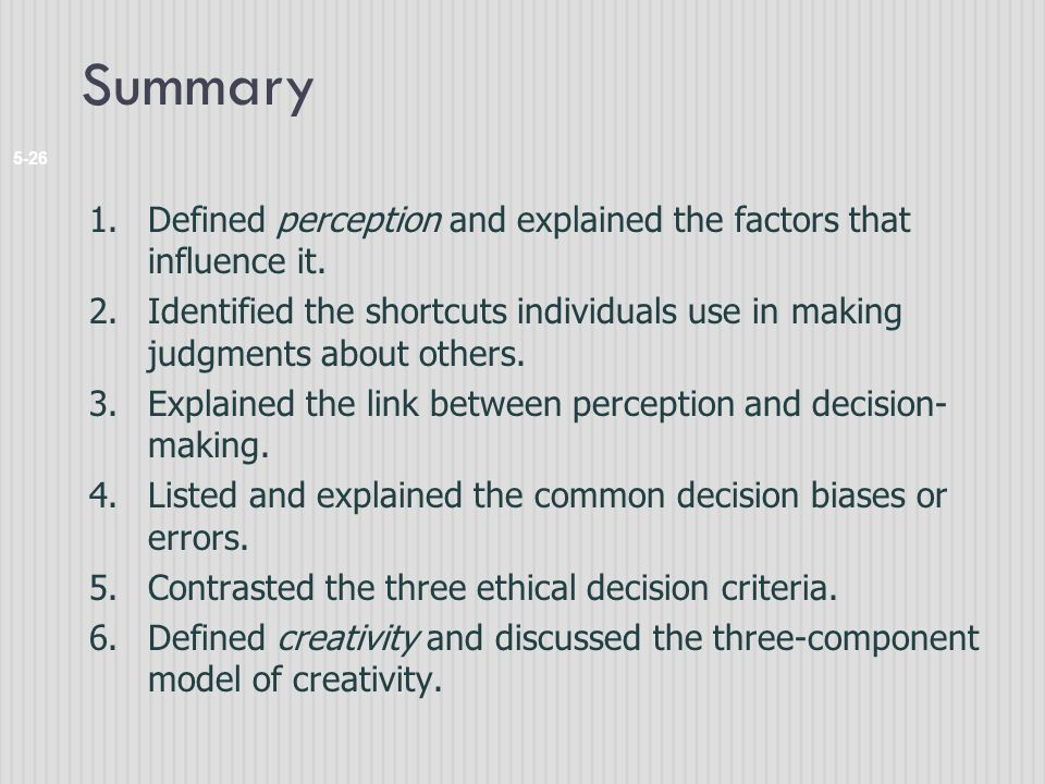 Summary 5-26 1.Defined perception and explained the factors that influence it.