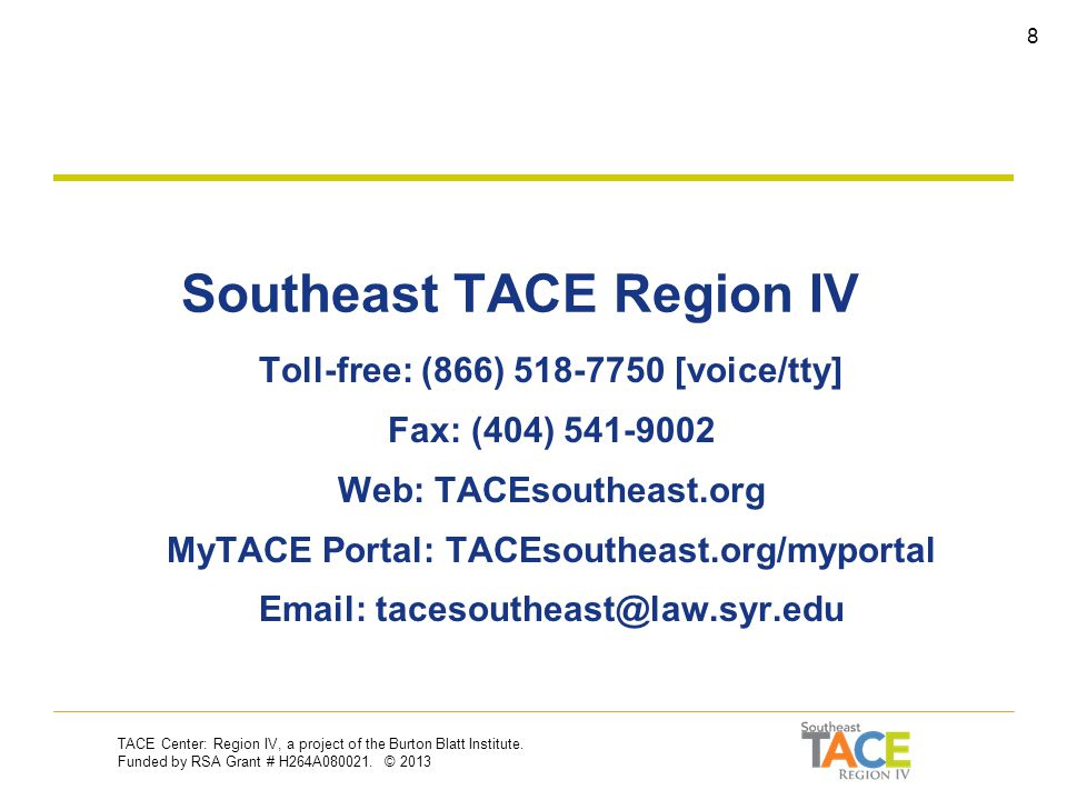 TACE Center: Region IV, a project of the Burton Blatt Institute. Funded by RSA Grant # H264A080021. © 2013 7 Your Feedback Your Feedback Help TACE con
