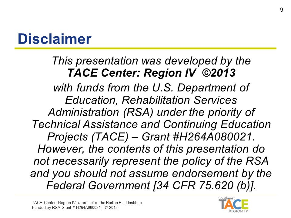 TACE Center: Region IV, a project of the Burton Blatt Institute. Funded by RSA Grant # H264A080021. © 2013 8 Southeast TACE Region IV Toll-free: (866)