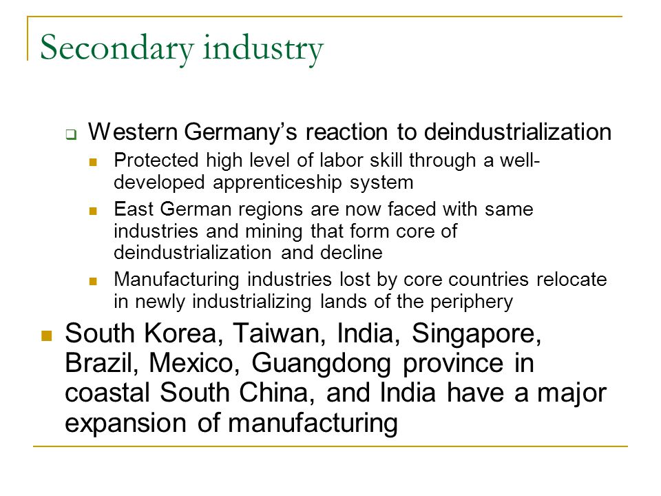 Secondary industry  Western Germany's reaction to deindustrialization Protected high level of labor skill through a well- developed apprenticeship sy