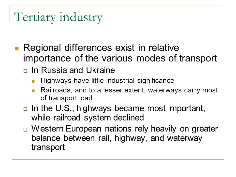 Tertiary industry Regional differences exist in relative importance of the various modes of transport  In Russia and Ukraine Highways have little ind