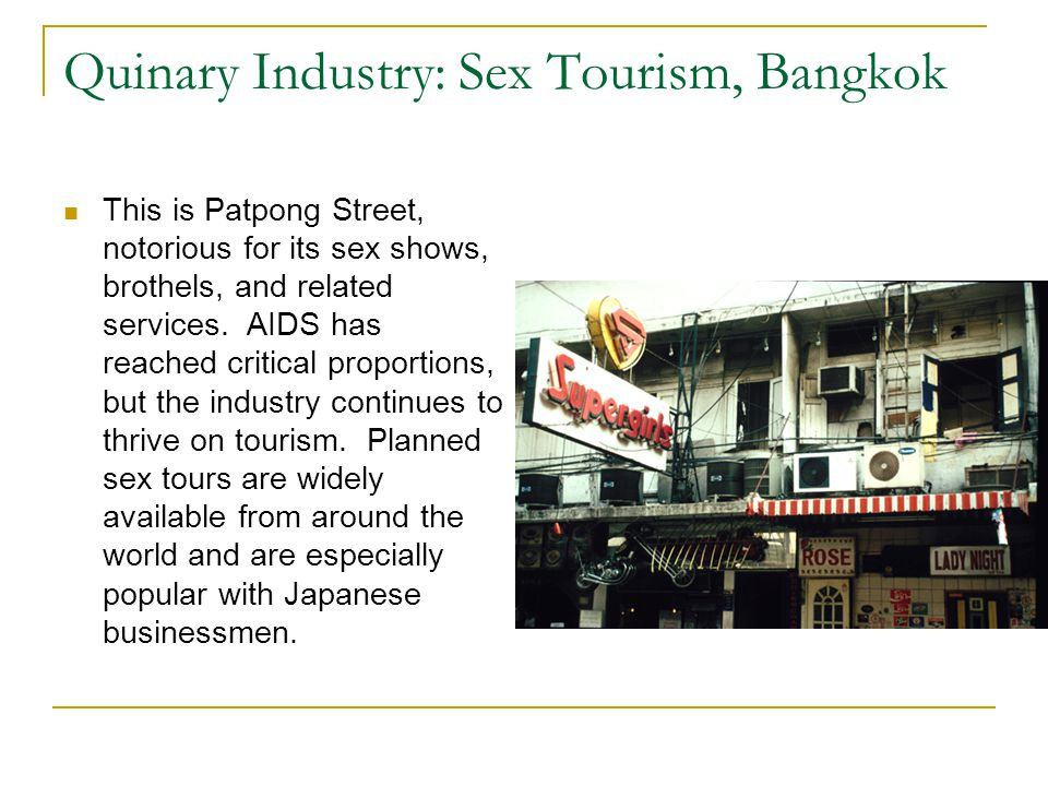 Quinary Industry: Sex Tourism, Bangkok This is Patpong Street, notorious for its sex shows, brothels, and related services. AIDS has reached critical
