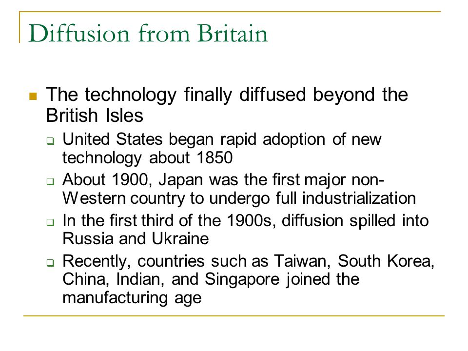 Diffusion from Britain The technology finally diffused beyond the British Isles  United States began rapid adoption of new technology about 1850  Ab