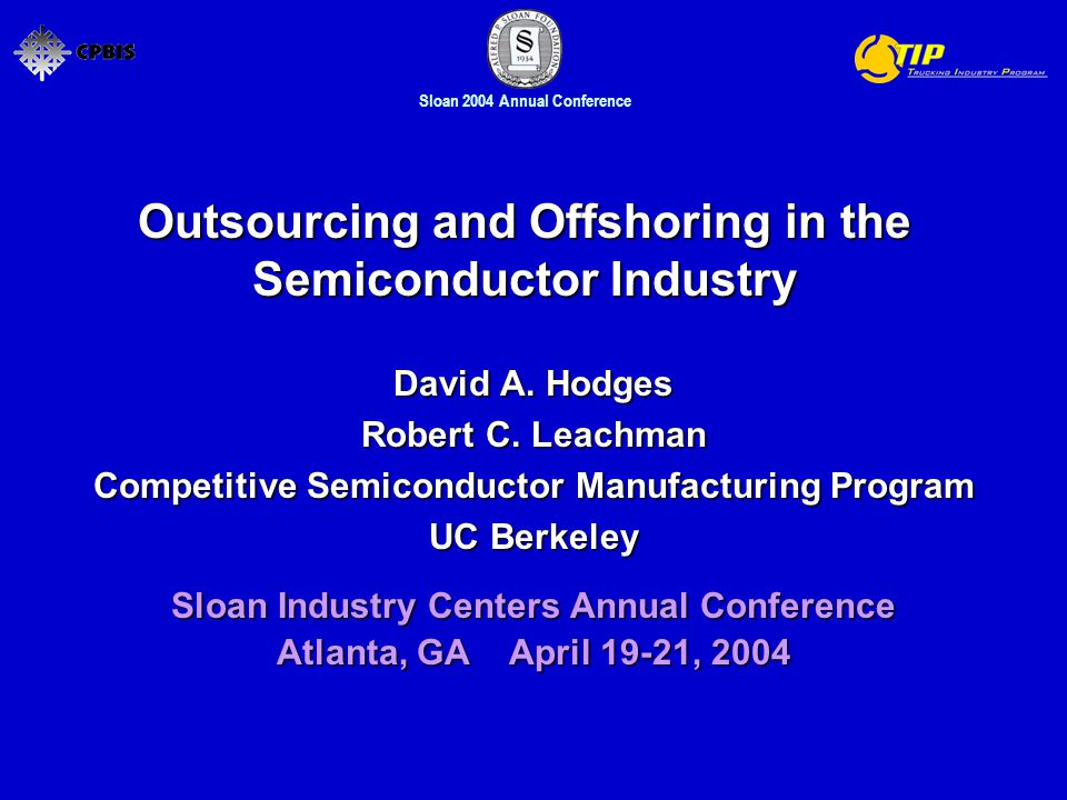 Sloan 2004 Annual Conference Outsourcing and Offshoring in the Semiconductor Industry David A.
