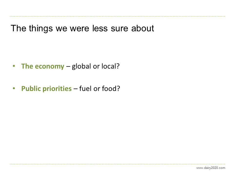 www.dairy2020.com The things we were less sure about The economy – global or local.