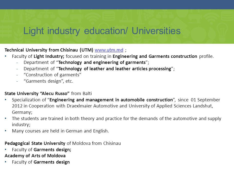 Light industry education/ Universities Technical University from Chisinau (UTM) www.utm.md ;www.utm.md Faculty of Light Industry; focused on training