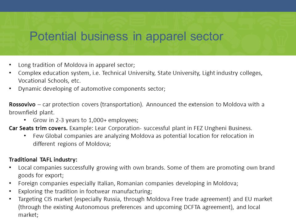 Potential business in apparel sector Long tradition of Moldova in apparel sector; Complex education system, i.e. Technical University, State Universit