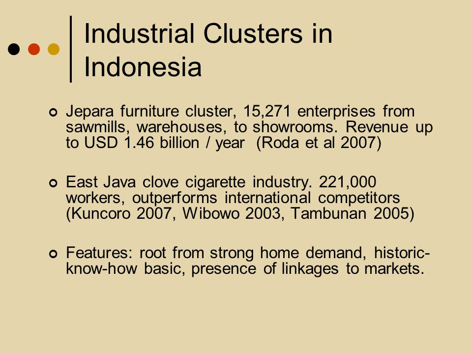 Industrial Clusters in Indonesia Jepara furniture cluster, 15,271 enterprises from sawmills, warehouses, to showrooms. Revenue up to USD 1.46 billion