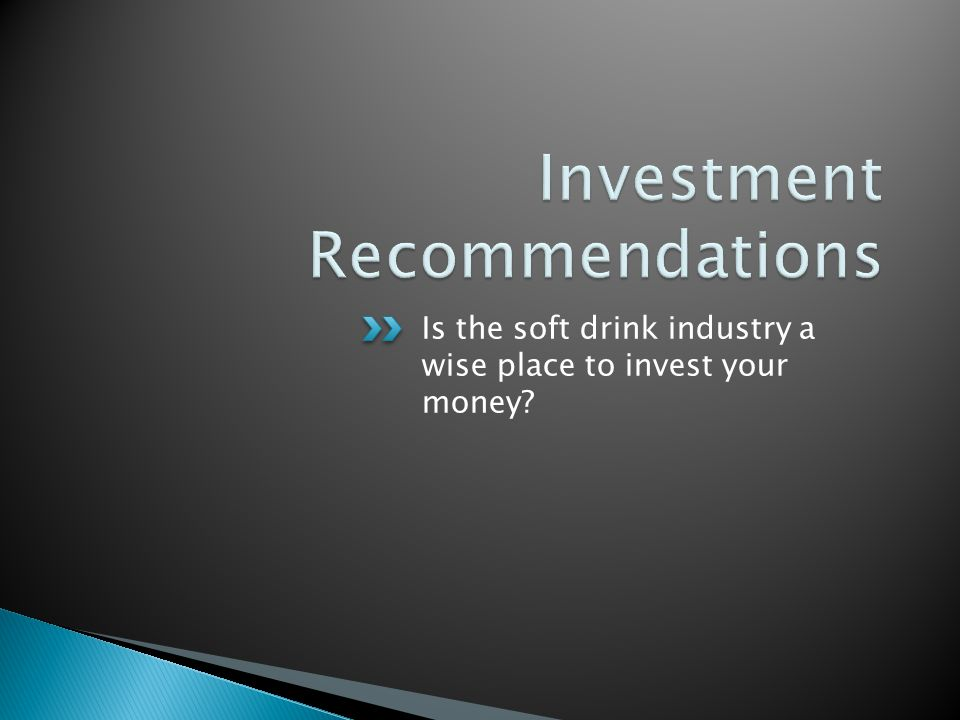 Is the soft drink industry a wise place to invest your money