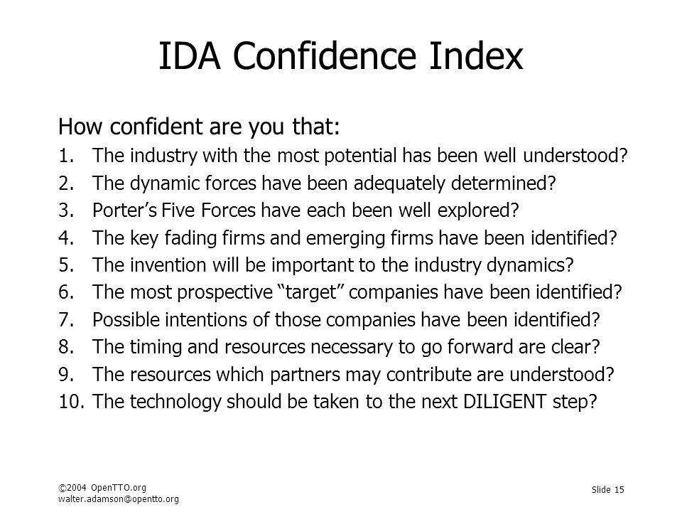 ©2004 OpenTTO.org walter.adamson@opentto.org Slide 15 IDA Confidence Index How confident are you that: 1.The industry with the most potential has been