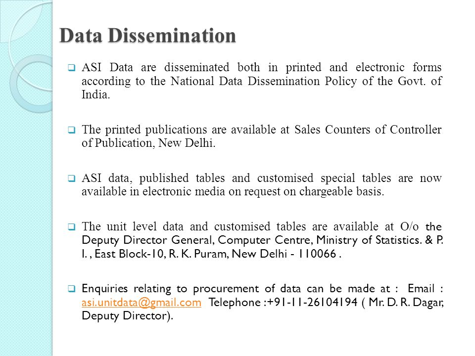 Data Dissemination  ASI Data are disseminated both in printed and electronic forms according to the National Data Dissemination Policy of the Govt. o
