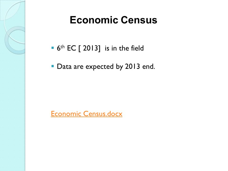  6 th EC [ 2013] is in the field  Data are expected by 2013 end. Economic Census.docx Economic Census
