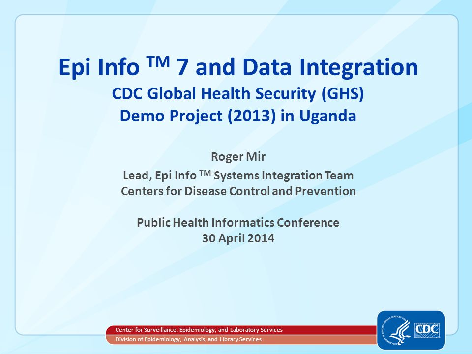 Overview  Epi Info™ 7 – District Health Information System 2 (DHIS2) Integration Concept  Epi Info™ 7's Role in GHS  Why Consider Epi Info™ 7 for GHS Response  How Epi Info™ 7 is used
