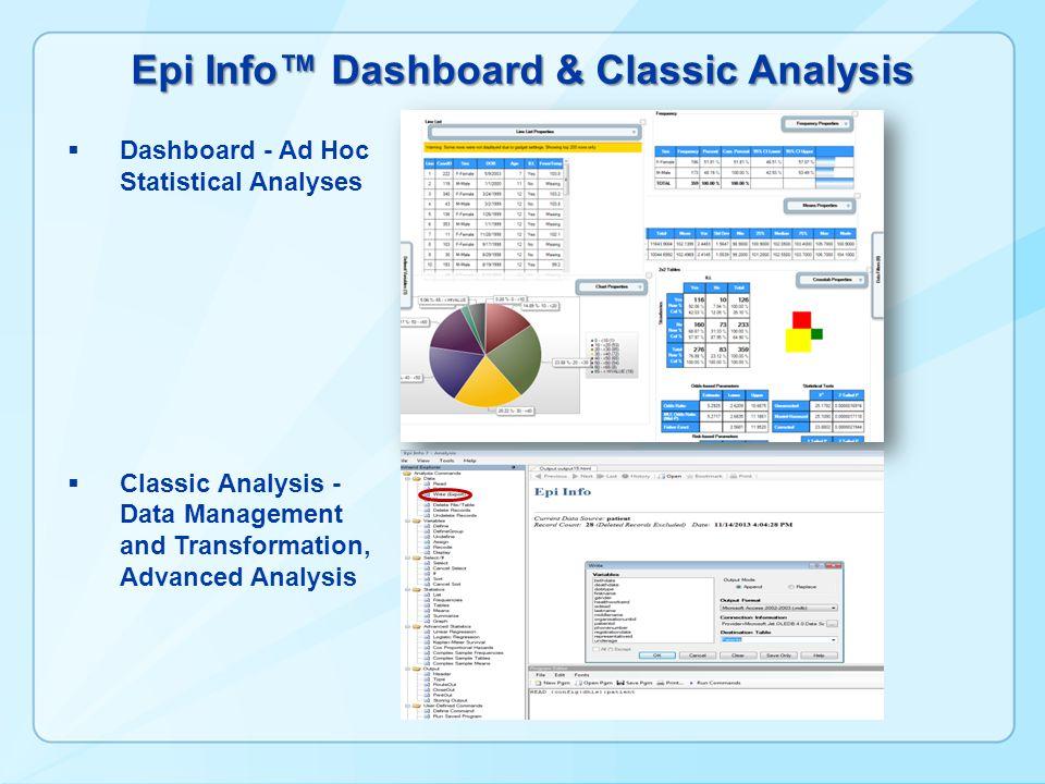 Epi Info™ Dashboard & Classic Analysis  Dashboard - Ad Hoc Statistical Analyses  Classic Analysis - Data Management and Transformation, Advanced Ana