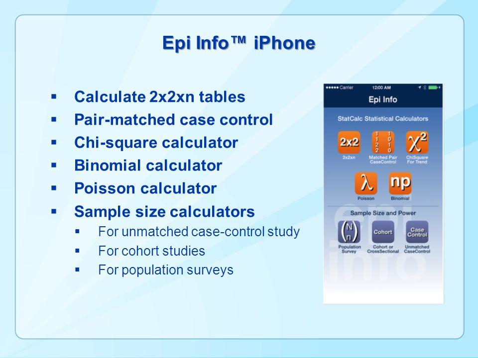 Epi Info™ iPhone  Calculate 2x2xn tables  Pair-matched case control  Chi-square calculator  Binomial calculator  Poisson calculator  Sample size