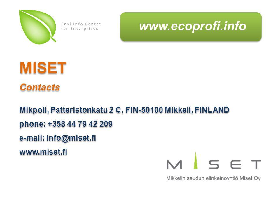 www.ecoprofi.info Mikpoli, Patteristonkatu 2 C, FIN-50100 Mikkeli, FINLAND phone: +358 44 79 42 209 e-mail: info@miset.fi www.miset.fi Mikpoli, Patteristonkatu 2 C, FIN-50100 Mikkeli, FINLAND phone: +358 44 79 42 209 e-mail: info@miset.fi www.miset.fi MISET Contacts