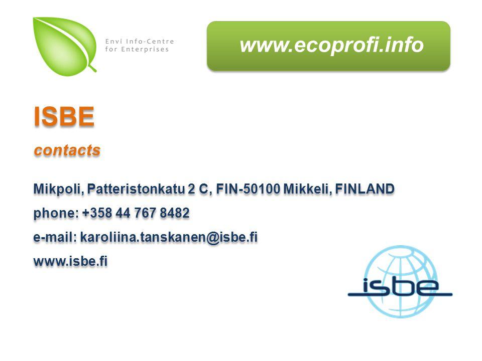 www.ecoprofi.info Mikpoli, Patteristonkatu 2 C, FIN-50100 Mikkeli, FINLAND phone: +358 44 767 8482 e-mail: karoliina.tanskanen@isbe.fi www.isbe.fi Mikpoli, Patteristonkatu 2 C, FIN-50100 Mikkeli, FINLAND phone: +358 44 767 8482 e-mail: karoliina.tanskanen@isbe.fi www.isbe.fi ISBE contacts