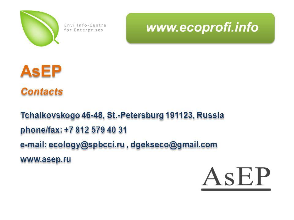 www.ecoprofi.info Tchaikovskogo 46-48, St.-Petersburg 191123, Russia phone/fax: +7 812 579 40 31 e-mail: ecology@spbcci.ru, dgekseco@gmail.com www.asep.ru Tchaikovskogo 46-48, St.-Petersburg 191123, Russia phone/fax: +7 812 579 40 31 e-mail: ecology@spbcci.ru, dgekseco@gmail.com www.asep.ru AsEP Contacts