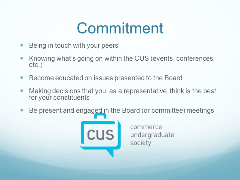 Commitment Being in touch with your peers Knowing what's going on within the CUS (events, conferences, etc.) Become educated on issues presented to th