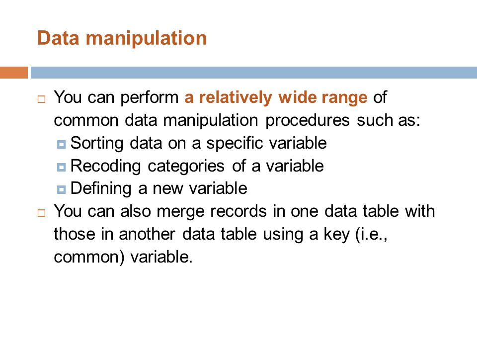 Data manipulation  You can perform a relatively wide range of common data manipulation procedures such as:  Sorting data on a specific variable  Re