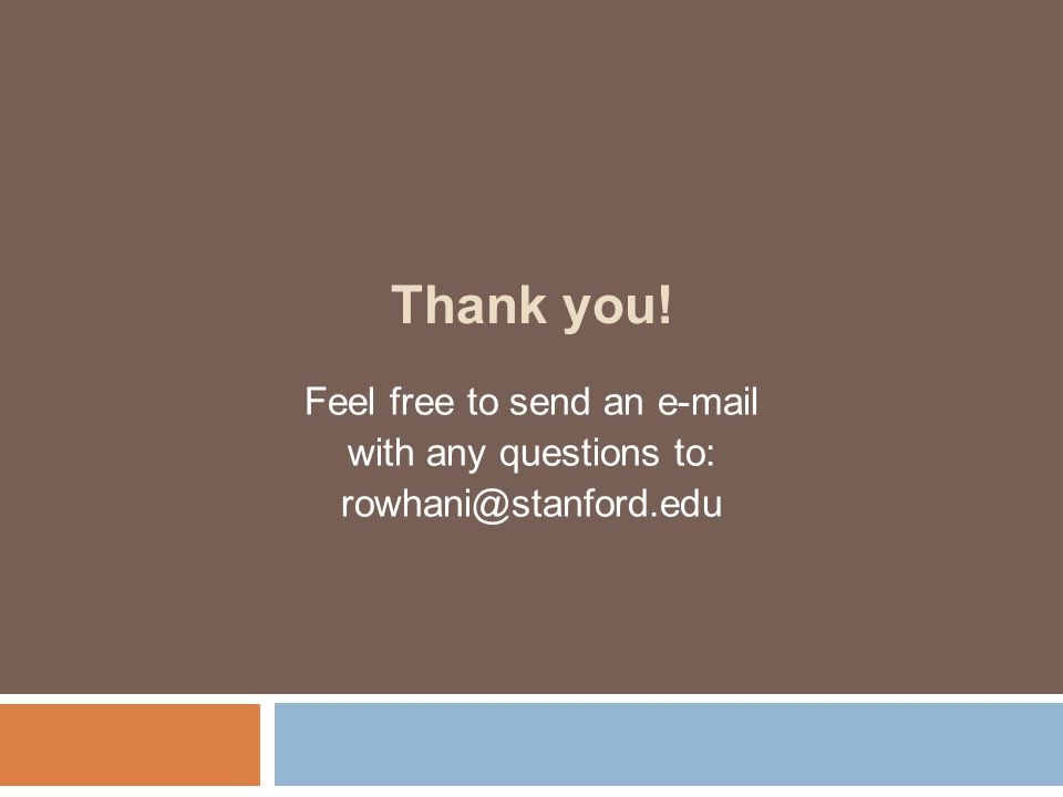 Thank you! Feel free to send an e-mail with any questions to: rowhani@stanford.edu