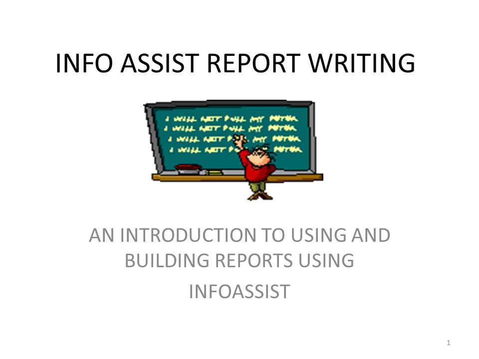 INFO ASSIST REPORT WRITING AN INTRODUCTION TO USING AND BUILDING REPORTS USING INFOASSIST 1