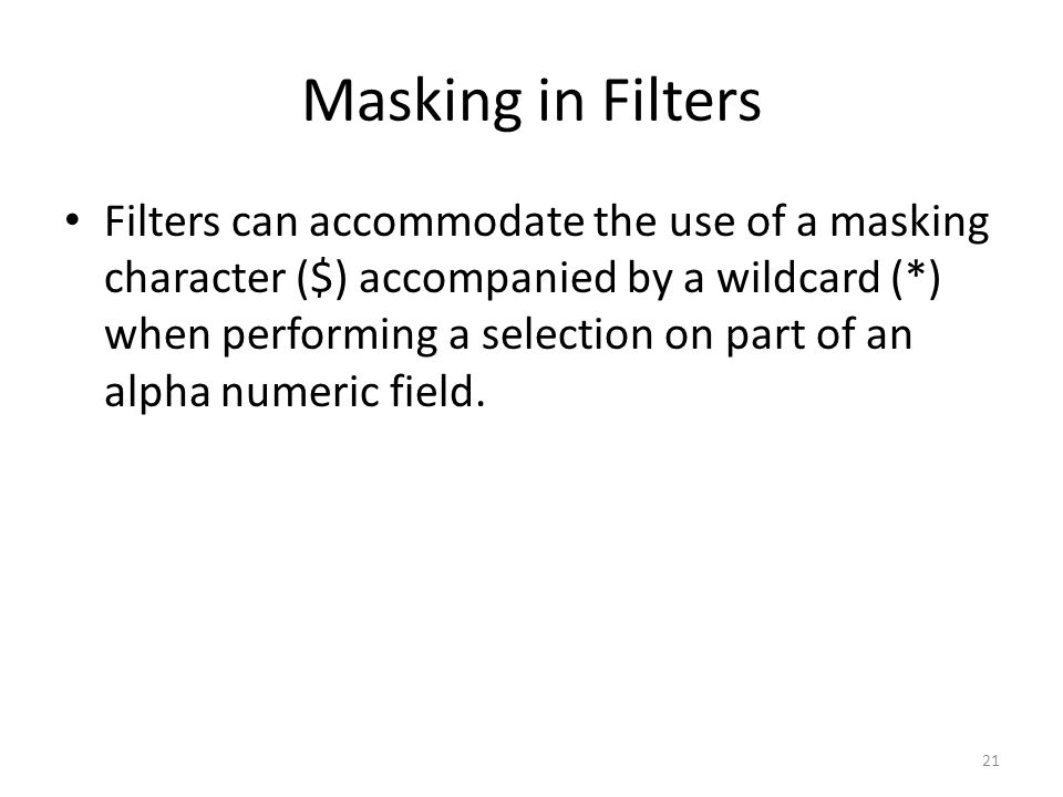 Masking in Filters Filters can accommodate the use of a masking character ($) accompanied by a wildcard (*) when performing a selection on part of an