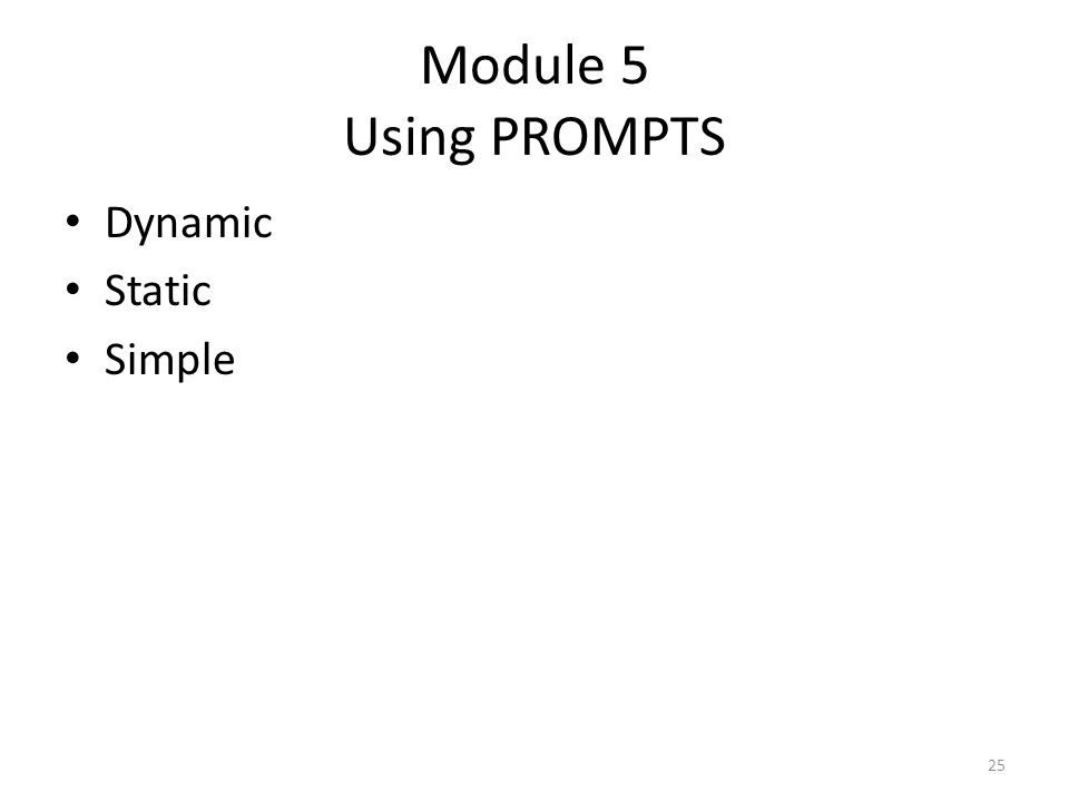 Module 5 Using PROMPTS Dynamic Static Simple 25