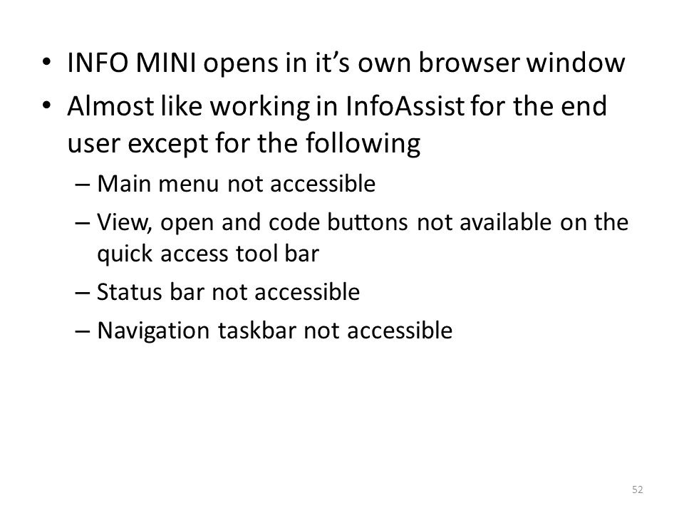 INFO MINI opens in it's own browser window Almost like working in InfoAssist for the end user except for the following – Main menu not accessible – Vi
