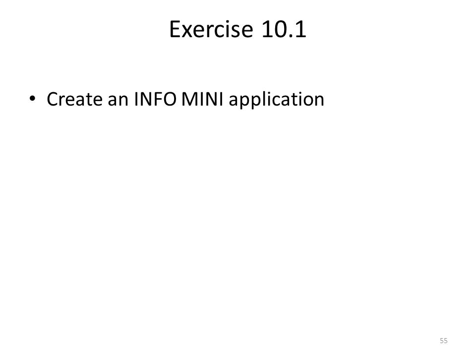 Exercise 10.1 Create an INFO MINI application 55