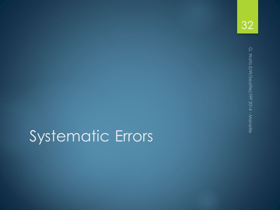 Systematic Errors G. Watts (UW/Seattle) FFP 2014 - Marseille 32