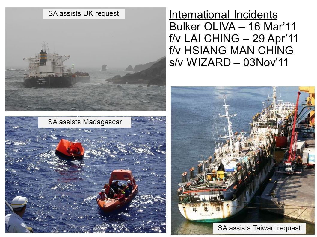 International Incidents Bulker OLIVA – 16 Mar'11 f/v LAI CHING – 29 Apr'11 f/v HSIANG MAN CHING s/v WIZARD – 03Nov'11 SA assists UK request SA assists