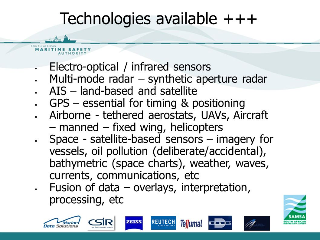  Electro-optical / infrared sensors  Multi-mode radar – synthetic aperture radar  AIS – land-based and satellite  GPS – essential for timing & pos