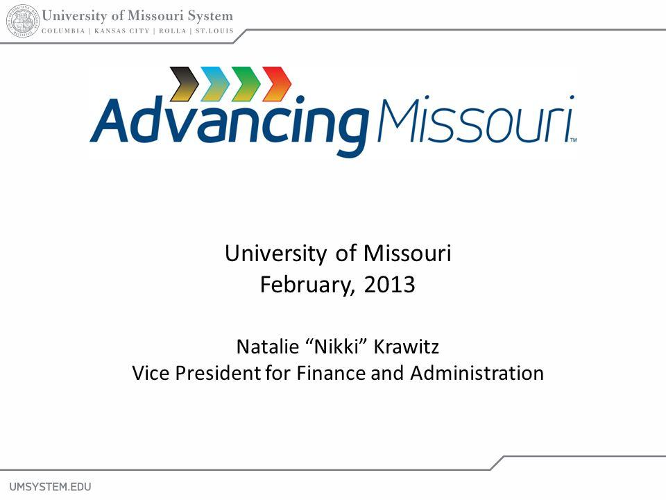 1 University of Missouri February, 2013 Natalie Nikki Krawitz Vice President for Finance and Administration