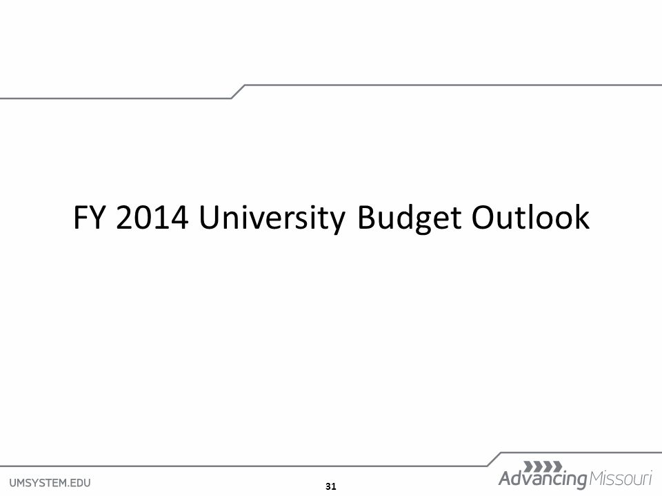 31 FY 2014 University Budget Outlook