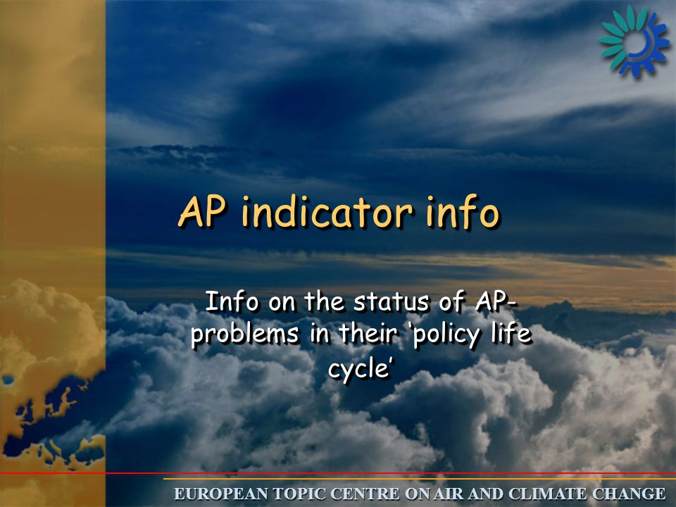 EUROPEAN TOPIC CENTRE ON AIR AND CLIMATE CHANGE AP indicator info Info on the status of AP- problems in their 'policy life cycle'