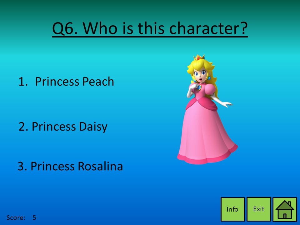 Q6. Who is this character. Exit Info 2. Princess Daisy 3.