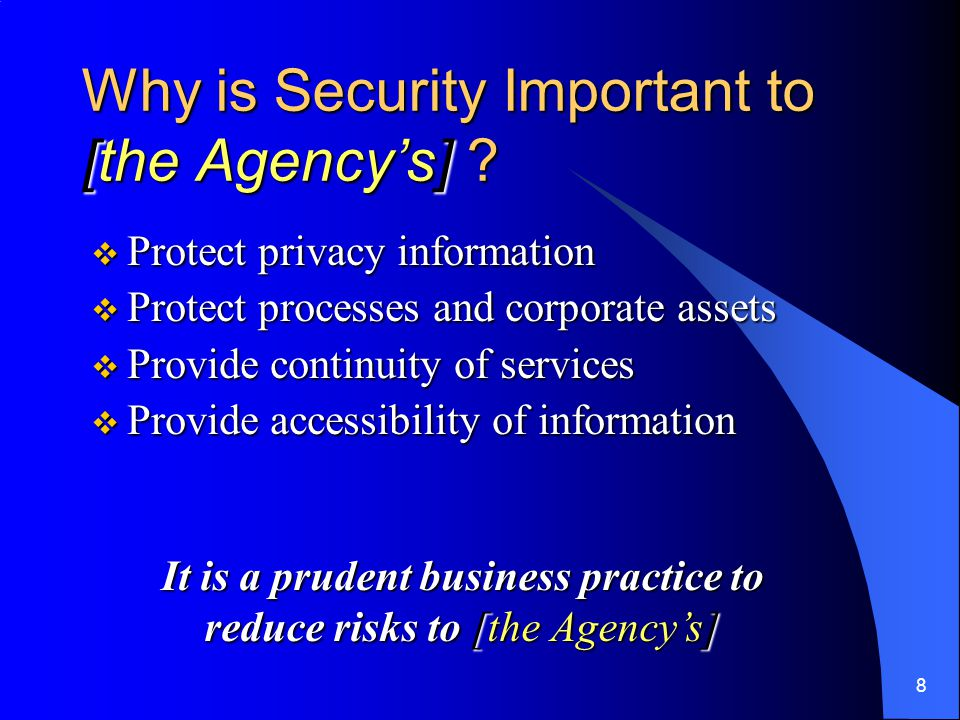 8 Why is Security Important to [the Agency's] .