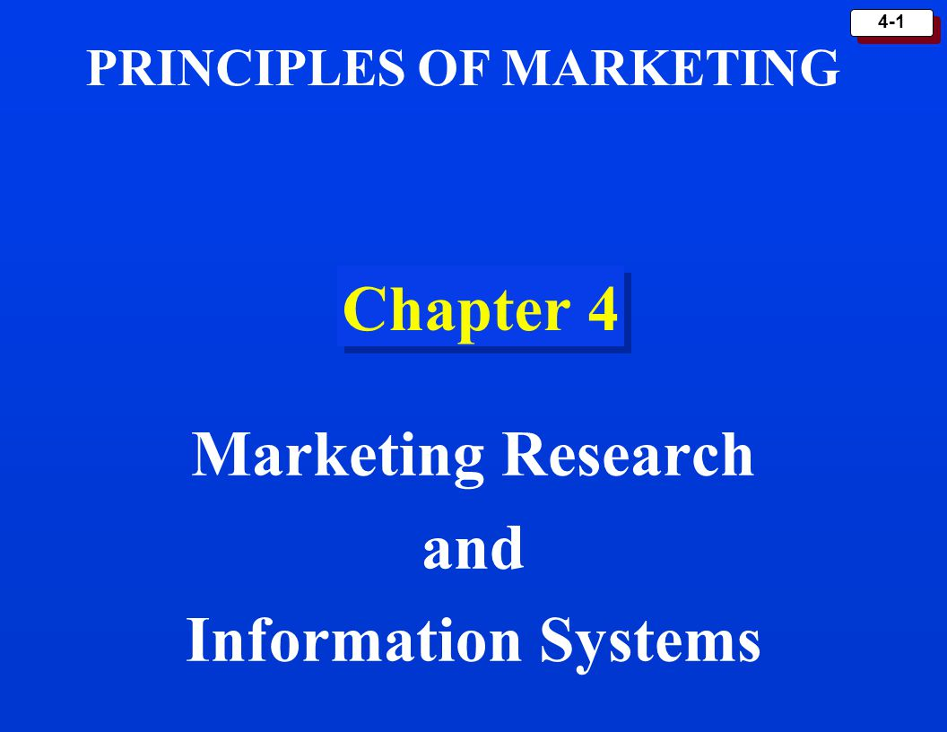4-1 Chapter 4 Marketing Research and Information Systems PRINCIPLES OF MARKETING