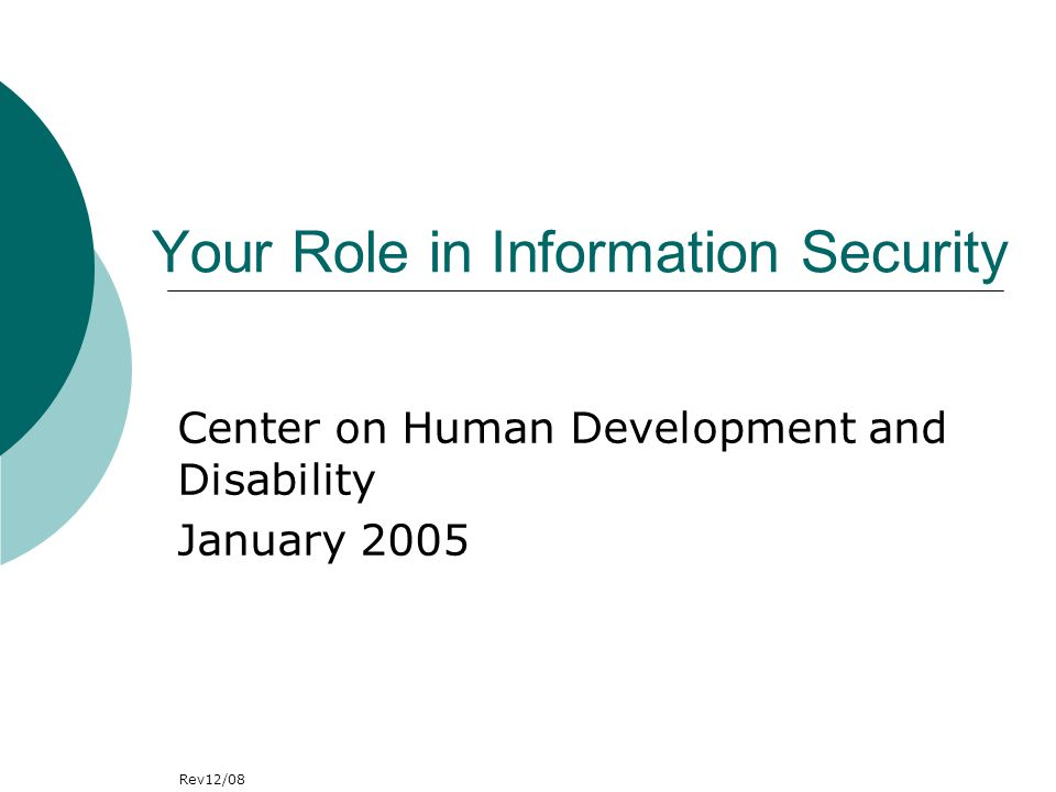 Your Role in Information Security Center on Human Development and Disability January 2005 Rev12/08