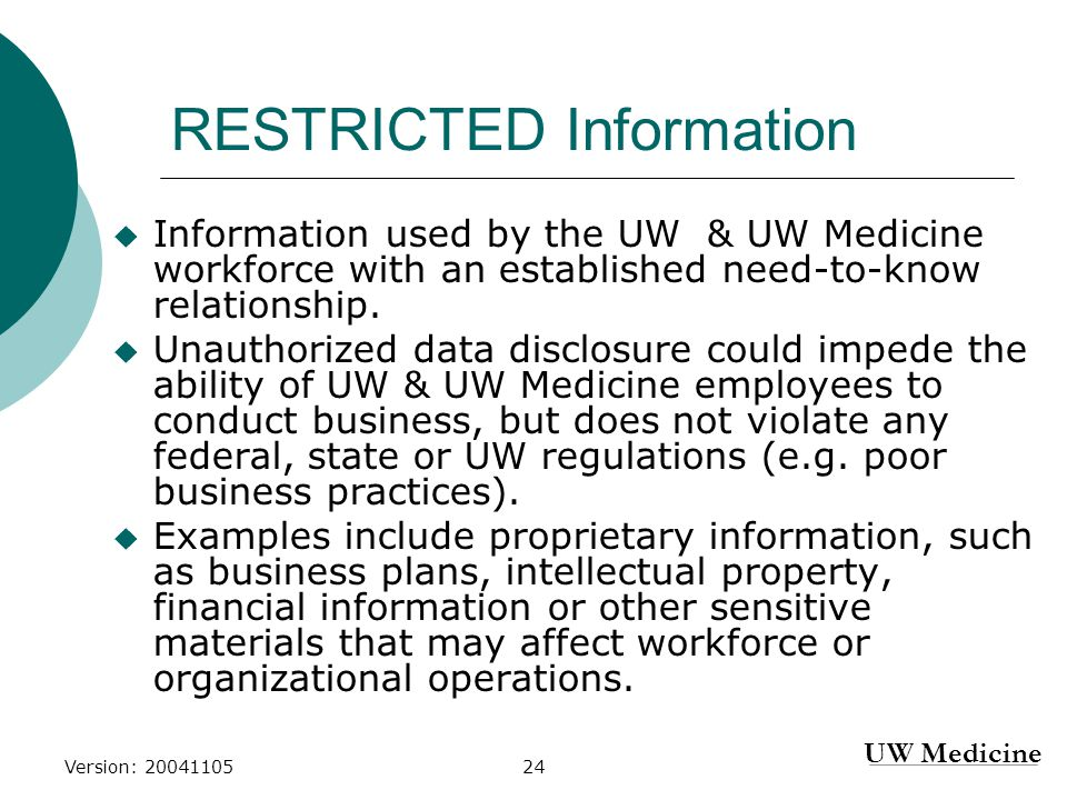 UW Medicine Version: 2004110524 RESTRICTED Information  Information used by the UW & UW Medicine workforce with an established need-to-know relationship.