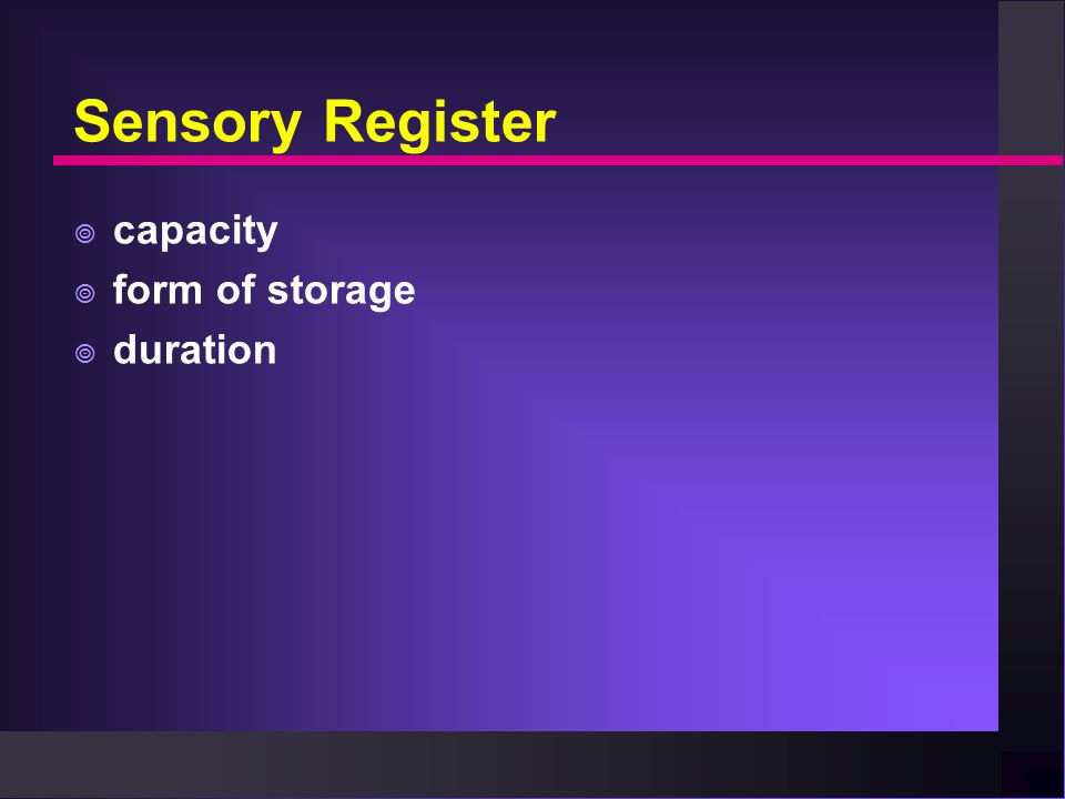 Sensory Register  capacity  form of storage  duration